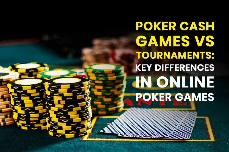 Permainan Poker Tunai Turnamen V / s: Perbedaan Utama Dalam Permainan Poker On-line